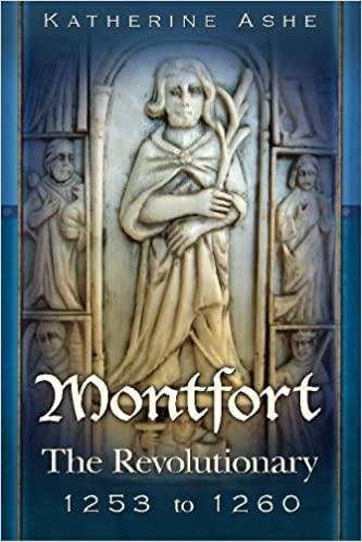 Montfort: The Revolutionary 1253 to 1260 (Montfort The Founder of Parliament)